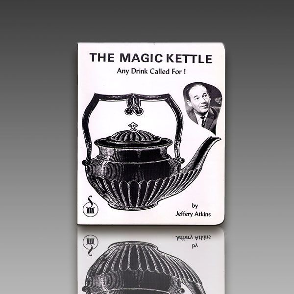 The Magic Kettle (Any Drink Called For!) by Jeffery Atkins