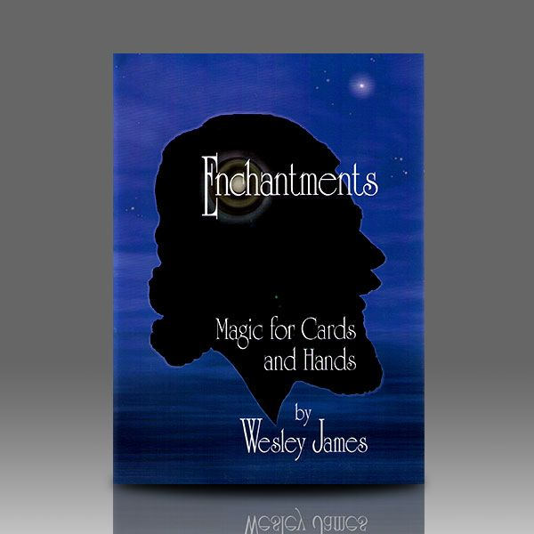 Enchantments - Magic for Cards and Hands - by Wesley James