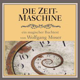 Die Zeitmaschine - Wolfgang Moser