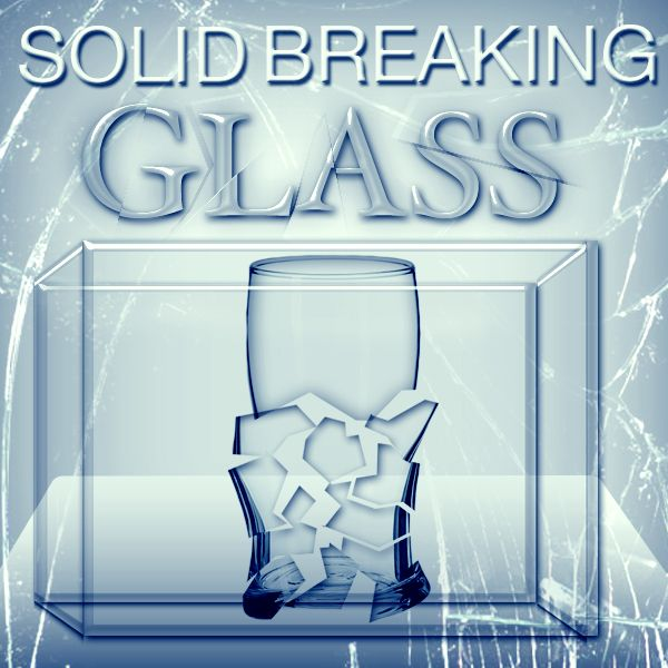 solid breaking glass